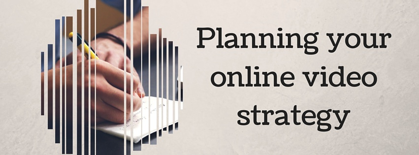 Planning your online video strategy